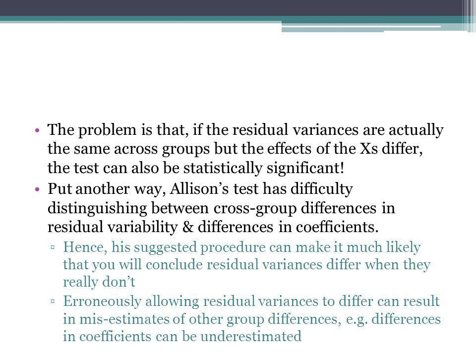 The problem is that, if the residual variances are actually the same across groups but the effects of the Xs differ, the test can also be statistically significant!