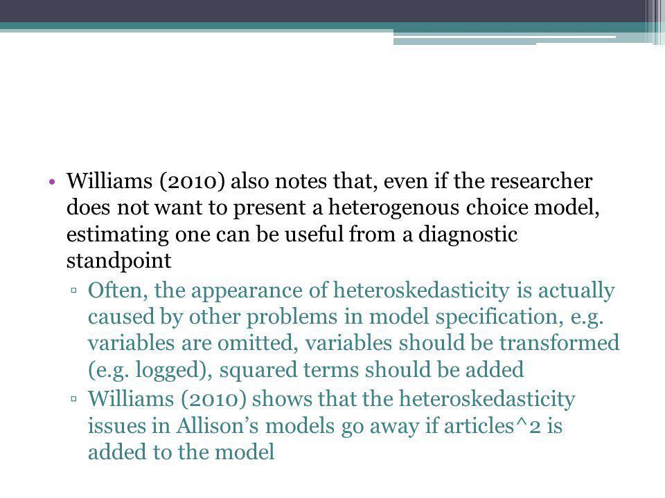 Williams (2010) also notes that, even if the researcher does not want to present a heterogenous choice model, estimating one can be useful from a diagnostic standpoint