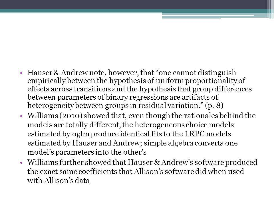 Hauser & Andrew note, however, that one cannot distinguish empirically between the hypothesis of uniform proportionality of effects across transitions and the hypothesis that group differences between parameters of binary regressions are artifacts of heterogeneity between groups in residual variation. (p. 8)