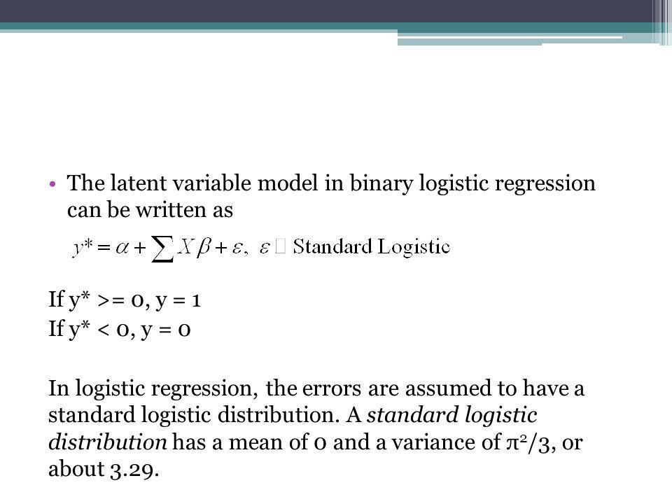 The latent variable model in binary logistic regression can be written as