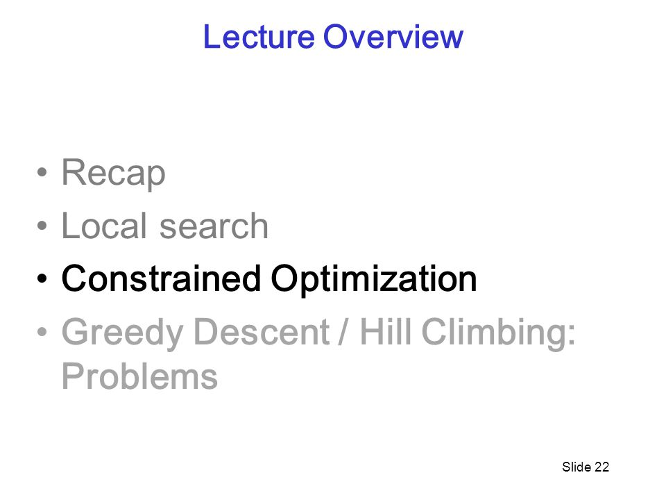 Constrained Optimization Greedy Descent / Hill Climbing: Problems