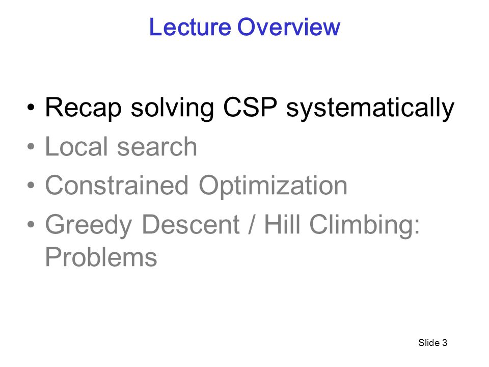 Recap solving CSP systematically Local search Constrained Optimization