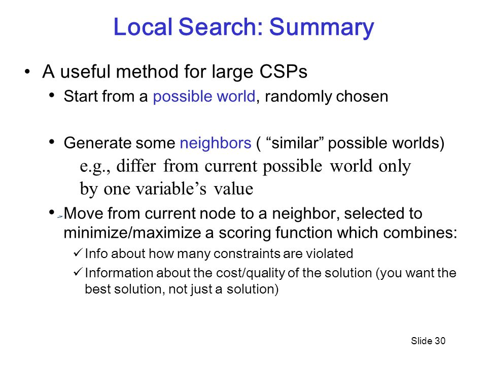 Local Search: Summary A useful method for large CSPs