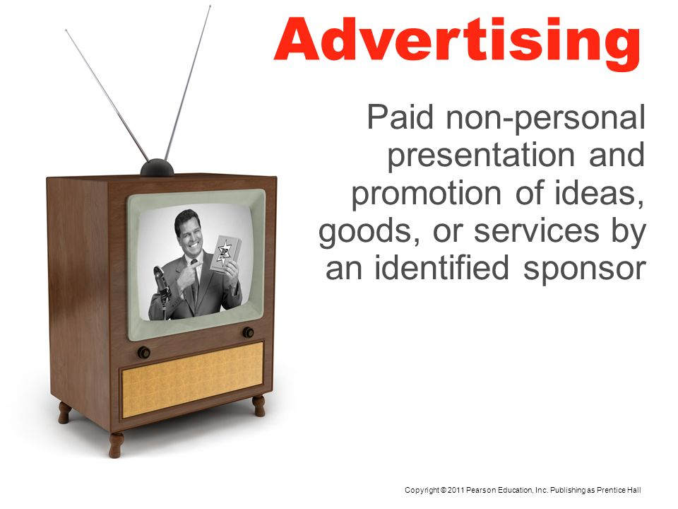 Advertising Paid non-personal presentation and promotion of ideas, goods, or services by an identified sponsor.