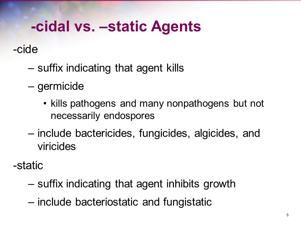 -cidal vs. –static Agents