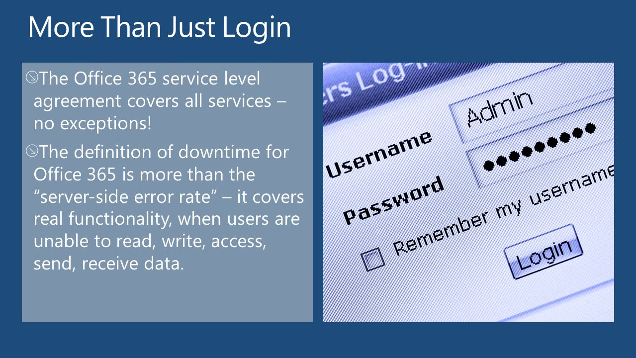More Than Just Login The Office 365 service level agreement covers all services – no exceptions!