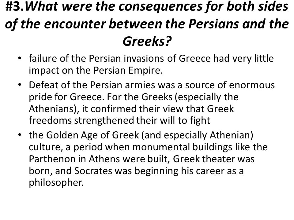 #3.What were the consequences for both sides of the encounter between the Persians and the Greeks