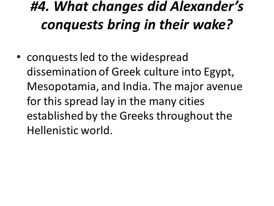 #4. What changes did Alexander's conquests bring in their wake