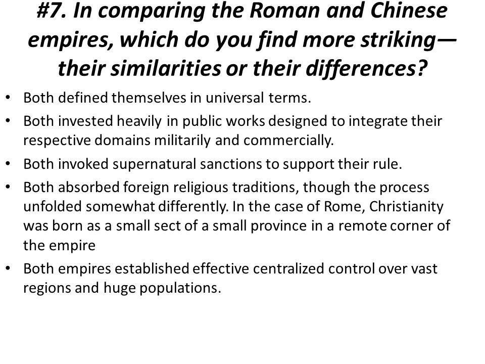 #7. In comparing the Roman and Chinese empires, which do you find more striking—their similarities or their differences