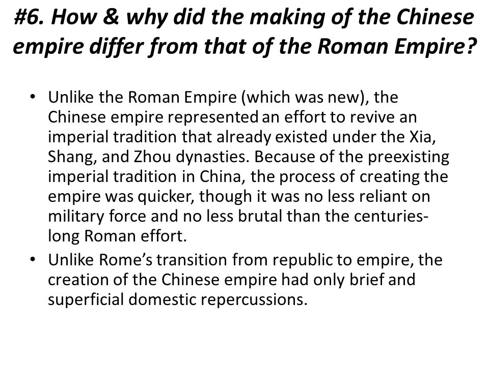 #6. How & why did the making of the Chinese empire differ from that of the Roman Empire