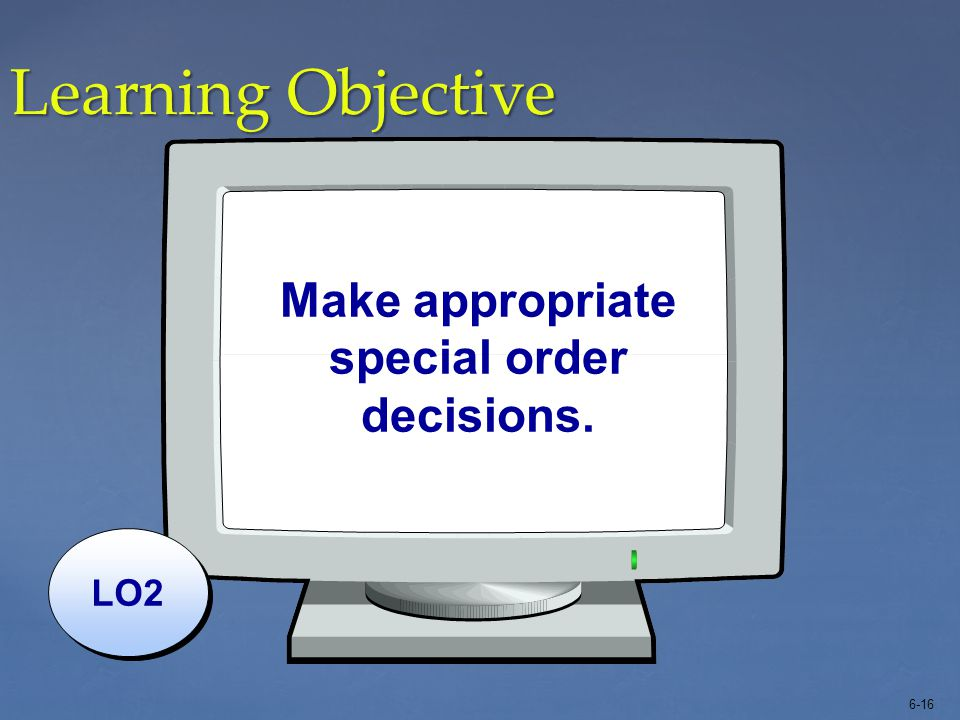 Make appropriate special order decisions.
