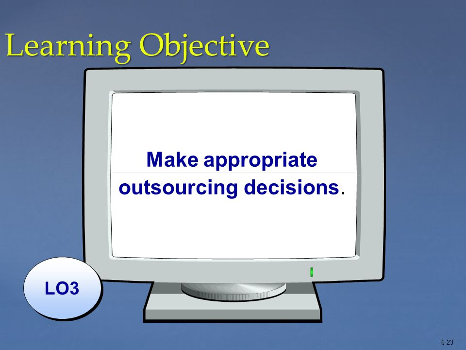Make appropriate outsourcing decisions.