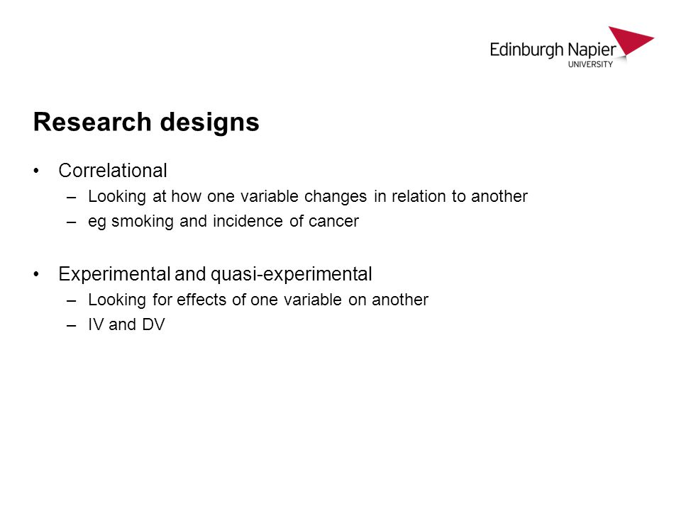 Research designs Correlational Experimental and quasi-experimental