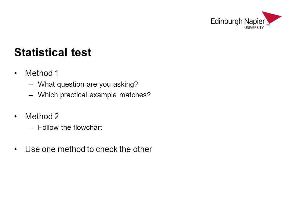 Statistical test Method 1 Method 2 Use one method to check the other
