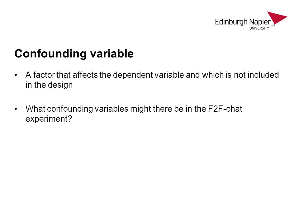 Confounding variable A factor that affects the dependent variable and which is not included in the design.