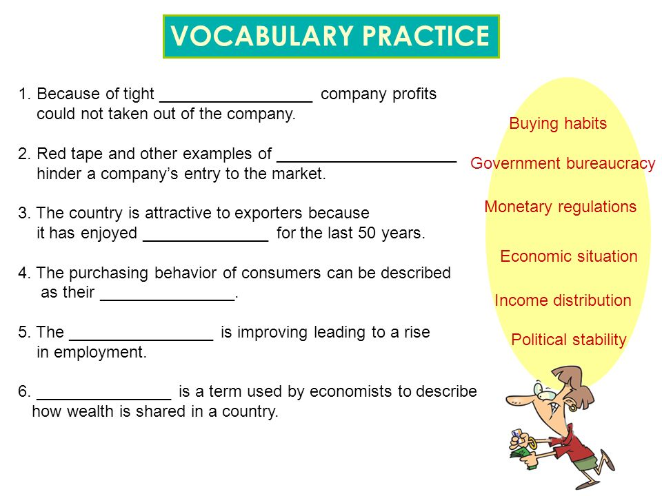 VOCABULARY PRACTICE 1. Because of tight _________________ company profits. could not taken out of the company.
