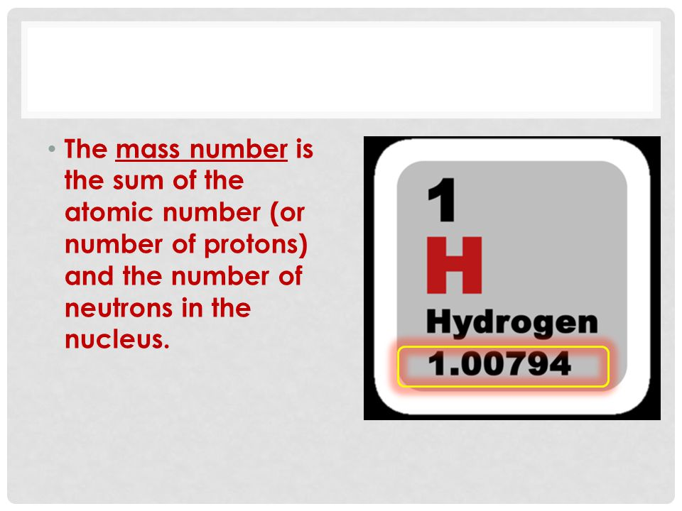 The mass number is the sum of the atomic number (or number of protons) and the number of neutrons in the nucleus.