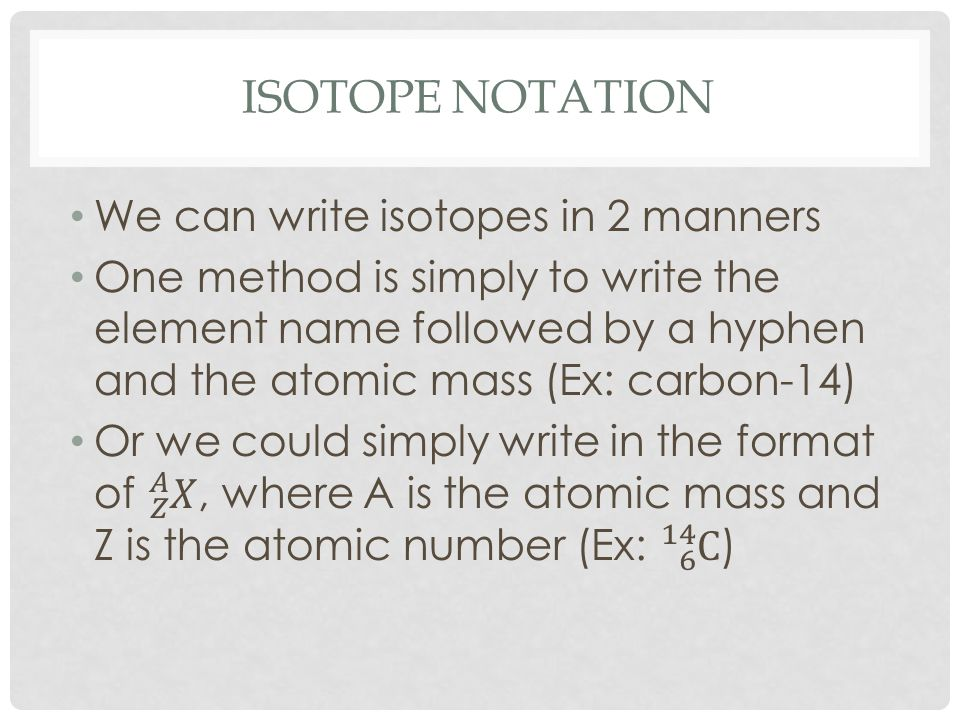 Isotope notation We can write isotopes in 2 manners