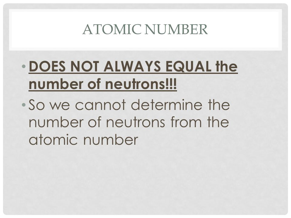 DOES NOT ALWAYS EQUAL the number of neutrons!!!