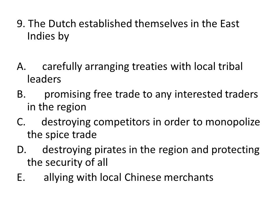 9. The Dutch established themselves in the East Indies by A