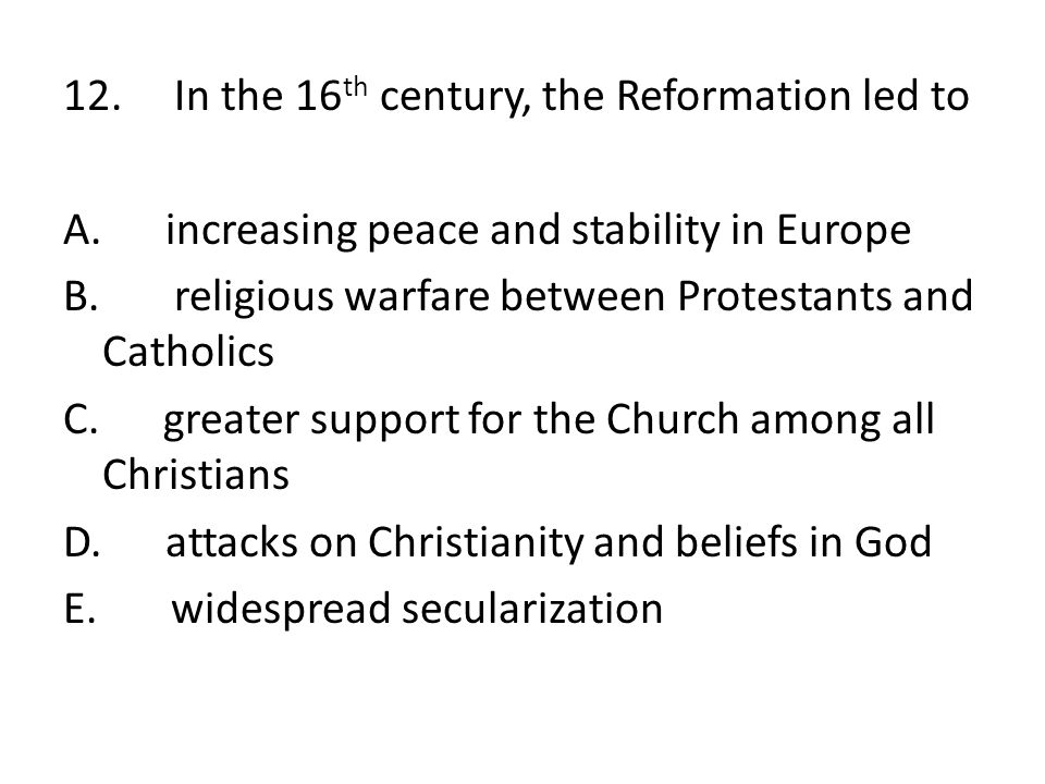 12. In the 16th century, the Reformation led to A