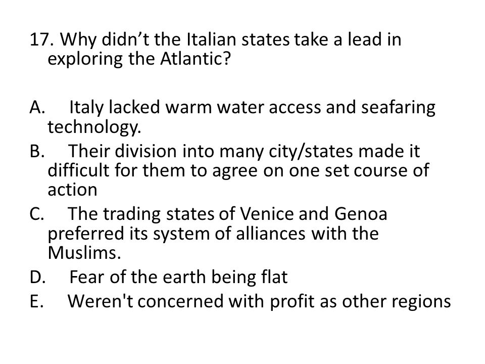 17. Why didn't the Italian states take a lead in exploring the Atlantic.