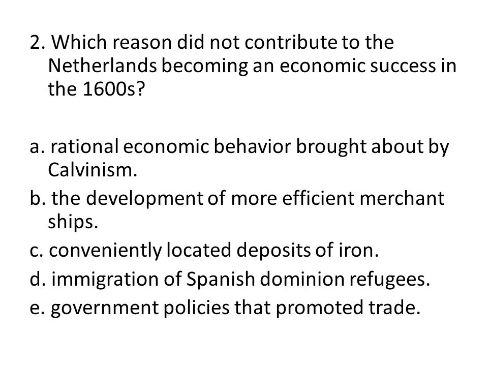 2. Which reason did not contribute to the Netherlands becoming an economic success in the 1600s.