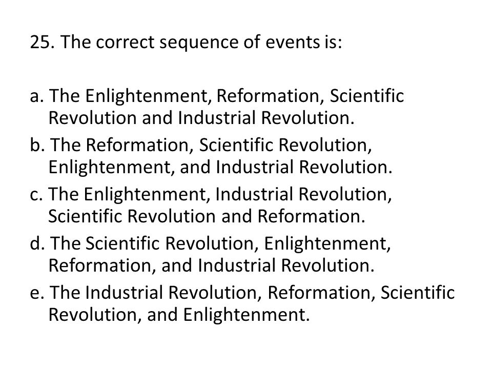 25. The correct sequence of events is: a