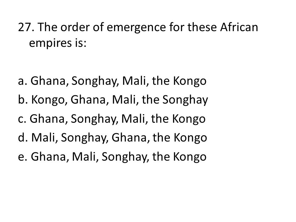 27. The order of emergence for these African empires is: a