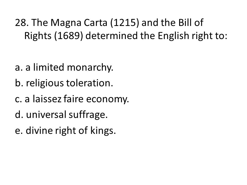 28. The Magna Carta (1215) and the Bill of Rights (1689) determined the English right to: a.
