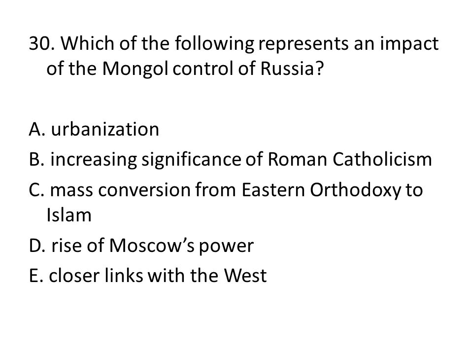 30. Which of the following represents an impact of the Mongol control of Russia.