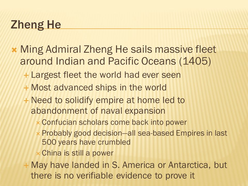 Zheng He Ming Admiral Zheng He sails massive fleet around Indian and Pacific Oceans (1405) Largest fleet the world had ever seen.