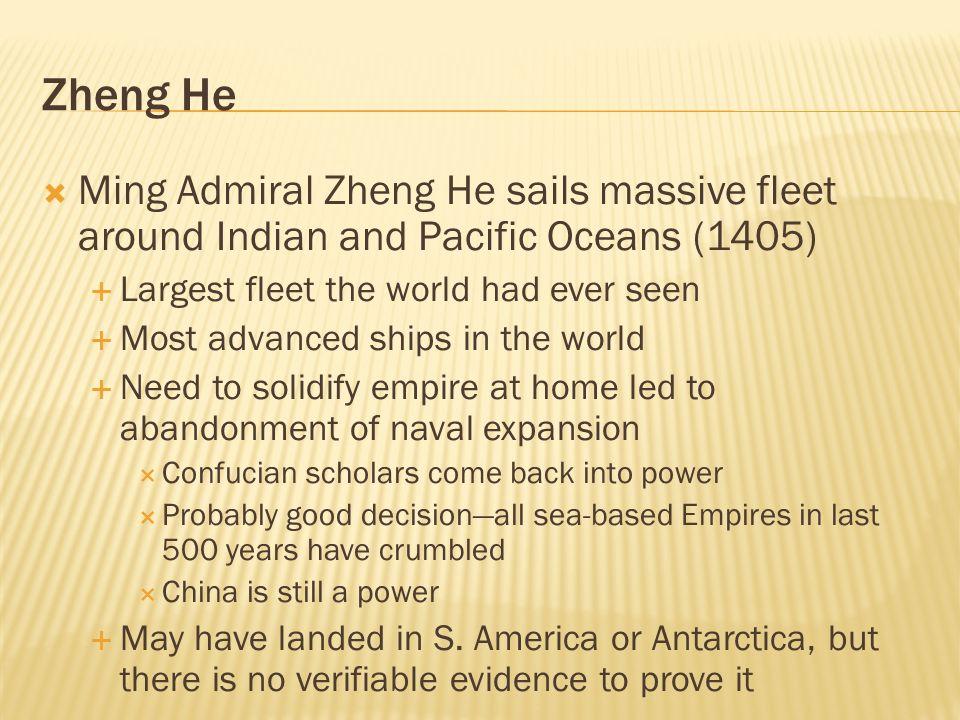 Zheng HeMing Admiral Zheng He sails massive fleet around Indian and Pacific Oceans (1405) Largest fleet the world had ever seen.