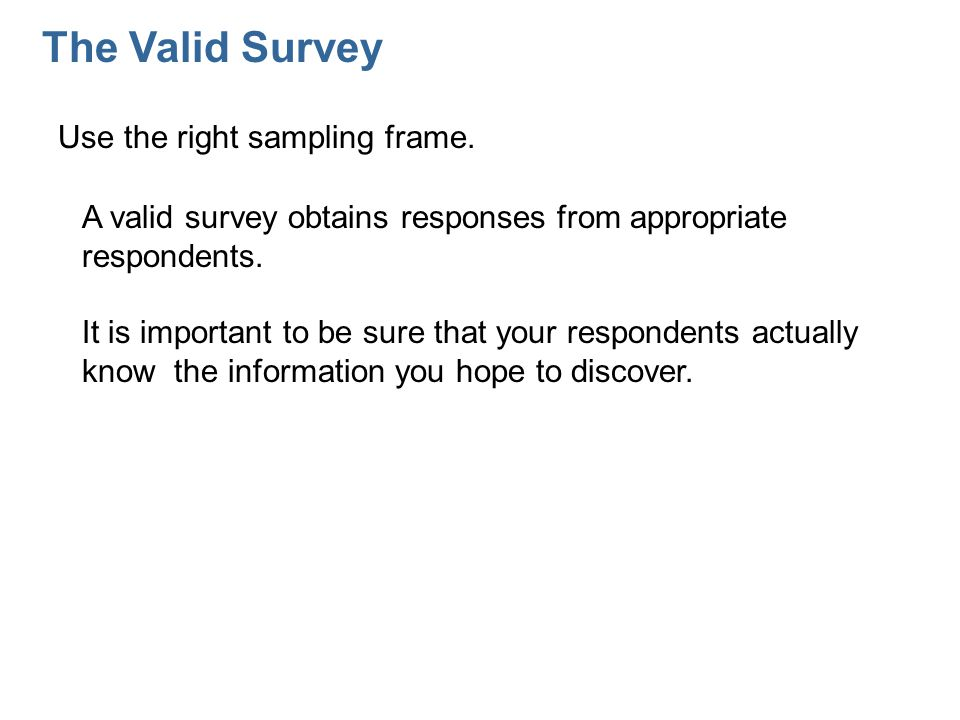 The Valid Survey Use the right sampling frame.