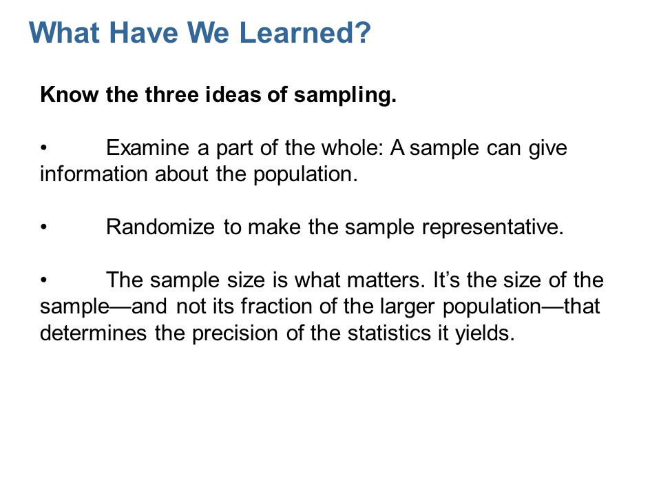 What Have We Learned Know the three ideas of sampling.