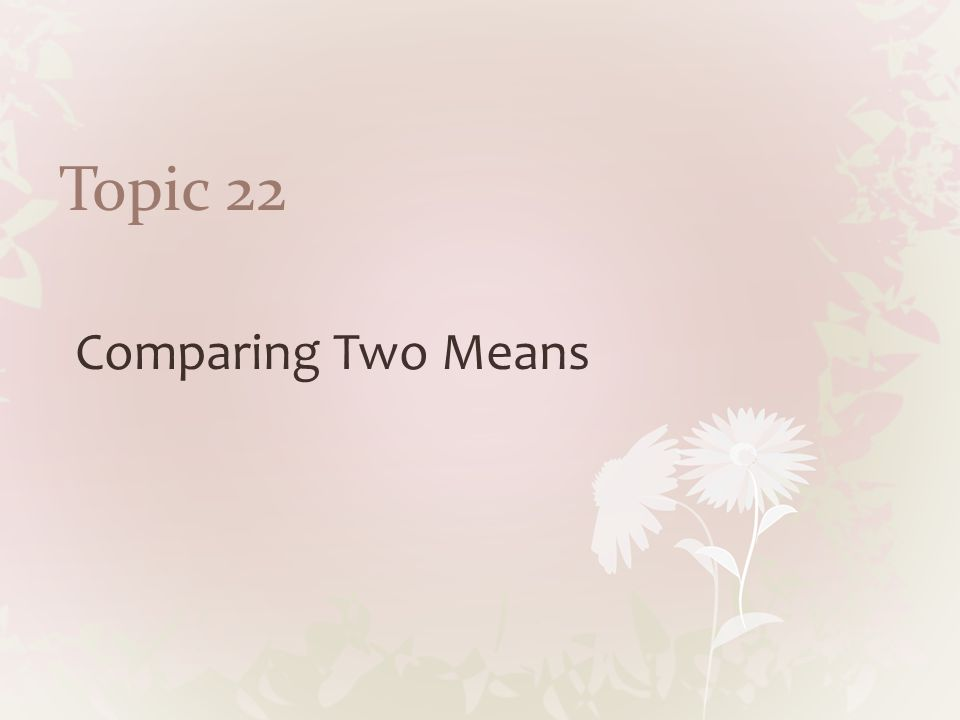 Topic 22 Comparing Two Means