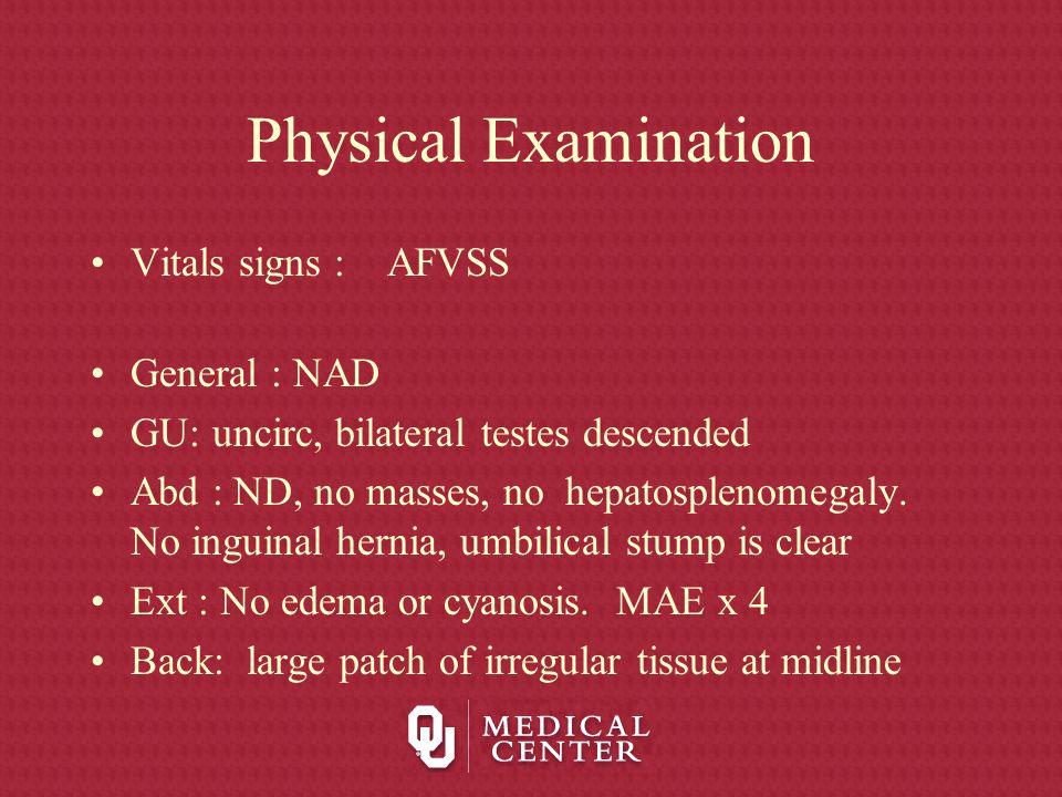Physical Examination Vitals signs : AFVSS General : NAD