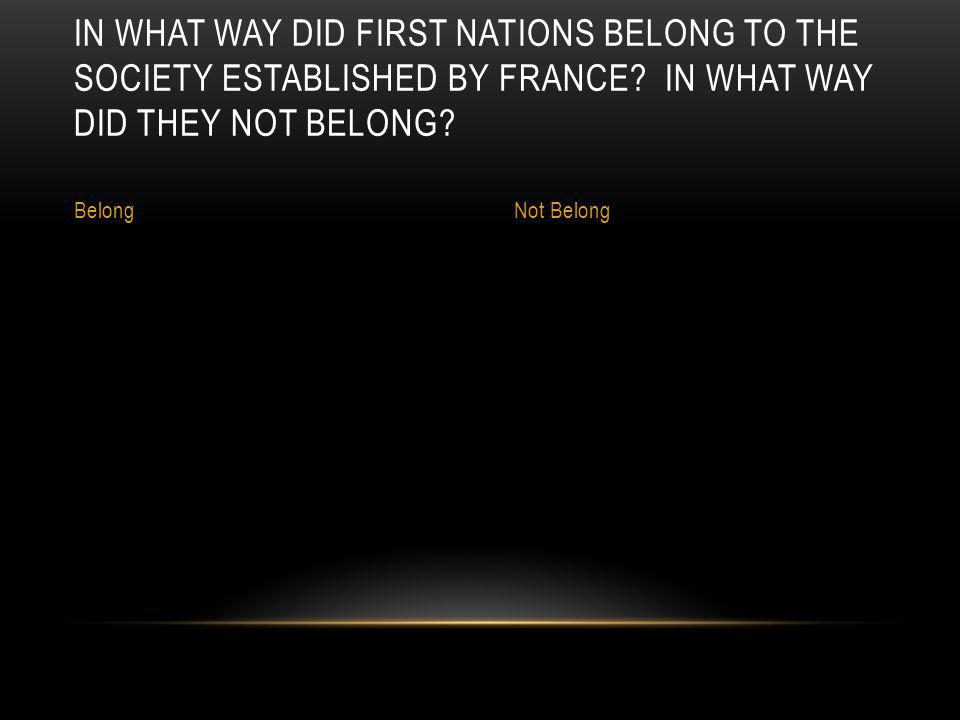 In what way did First Nations belong to the society established by France In what way did they not belong