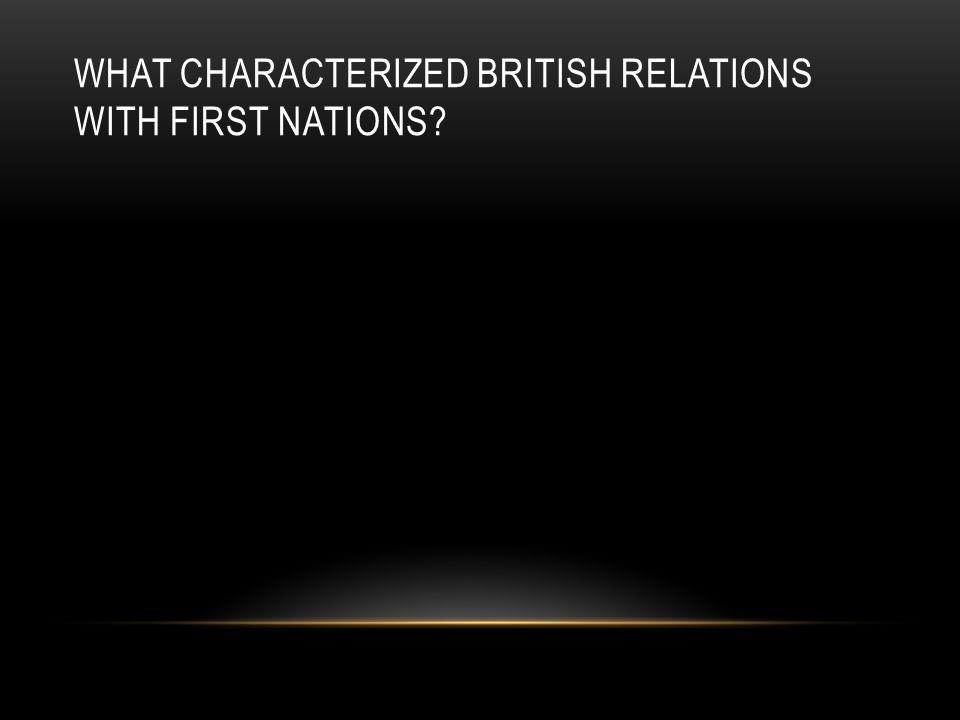 What characterized British relations with first nations