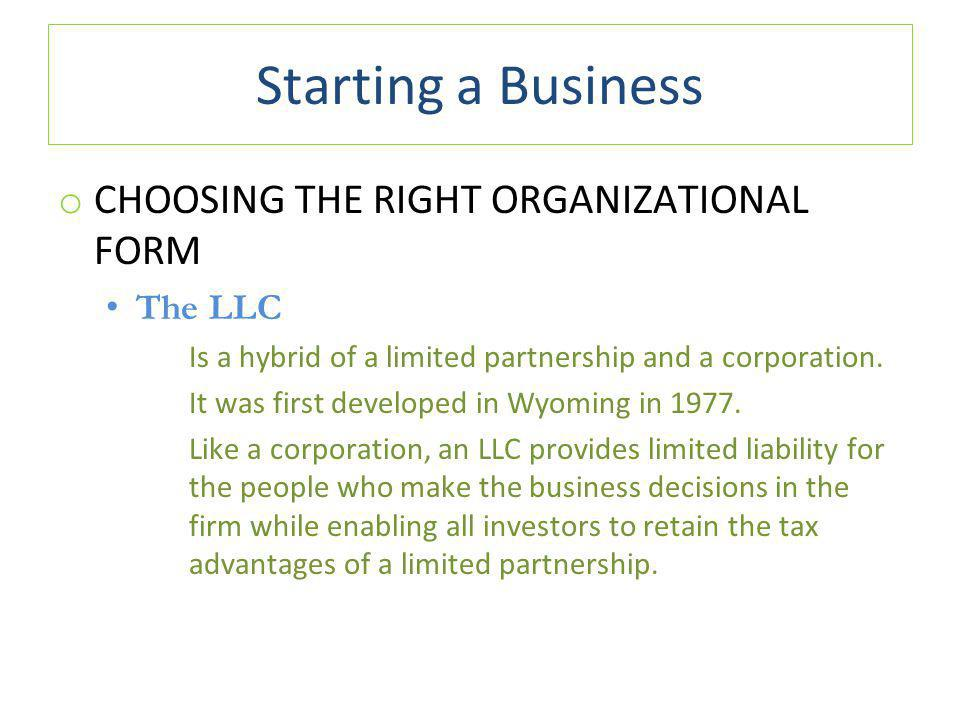 Starting a Business CHOOSING THE RIGHT ORGANIZATIONAL FORM The LLC