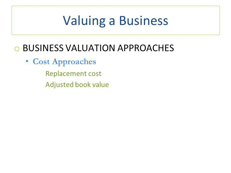 Valuing a Business BUSINESS VALUATION APPROACHES Cost Approaches