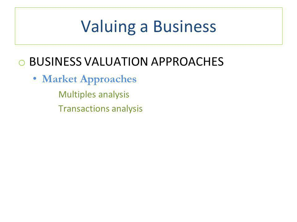 Valuing a Business BUSINESS VALUATION APPROACHES Market Approaches