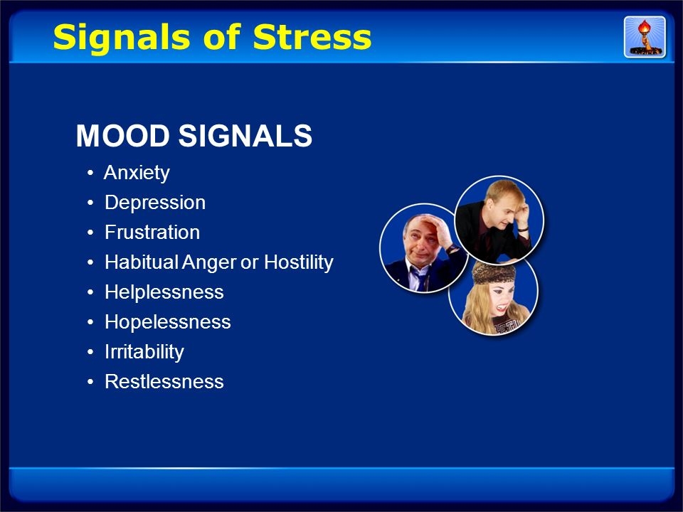 Signals of Stress MOOD SIGNALS • Anxiety • Depression • Frustration