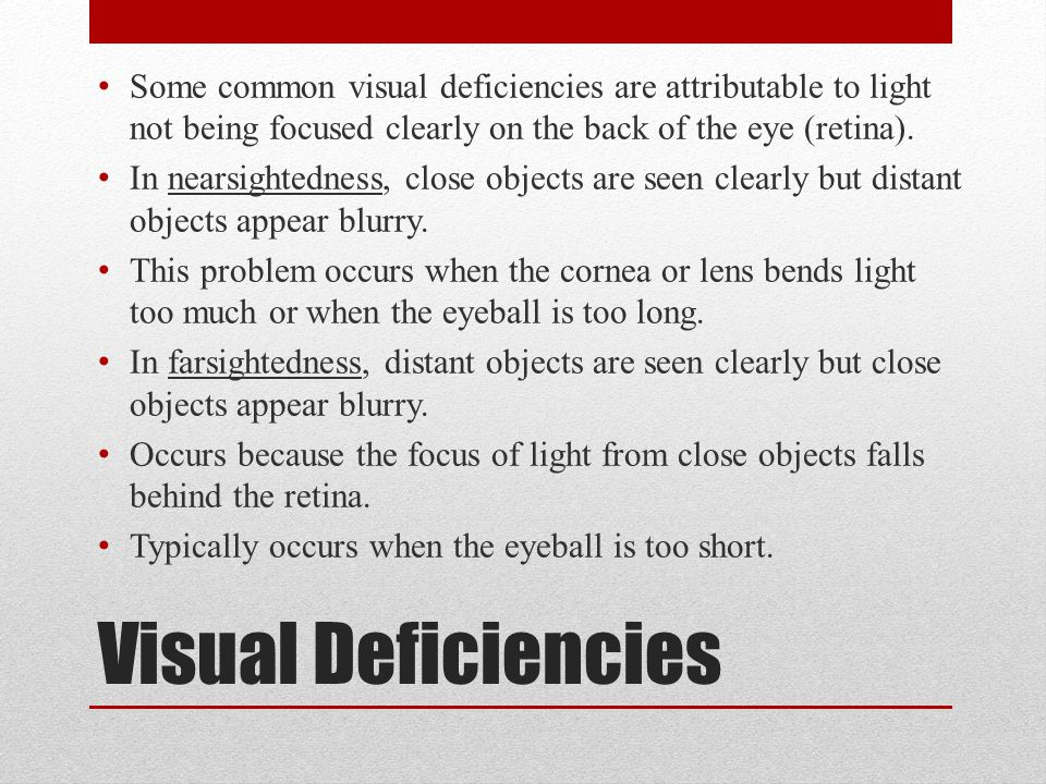 Some common visual deficiencies are attributable to light not being focused clearly on the back of the eye (retina).