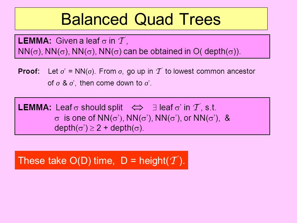 Balanced Quad Trees These take O(D) time, D = height(T ).