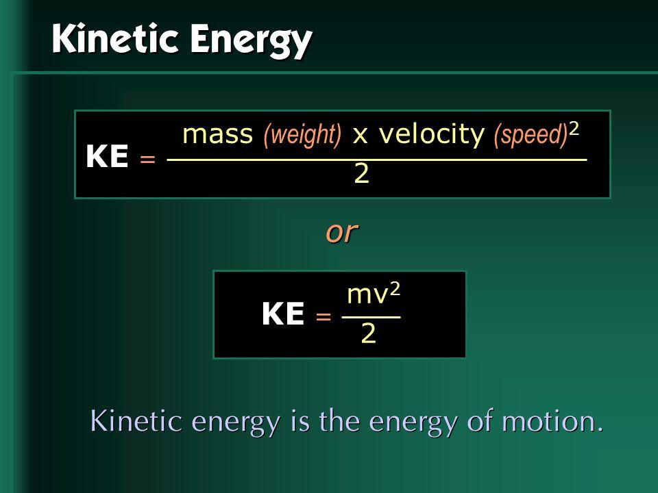 Kinetic Energy KE = or KE = Kinetic energy is the energy of motion.