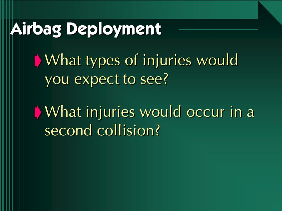 Airbag Deployment What types of injuries would you expect to see