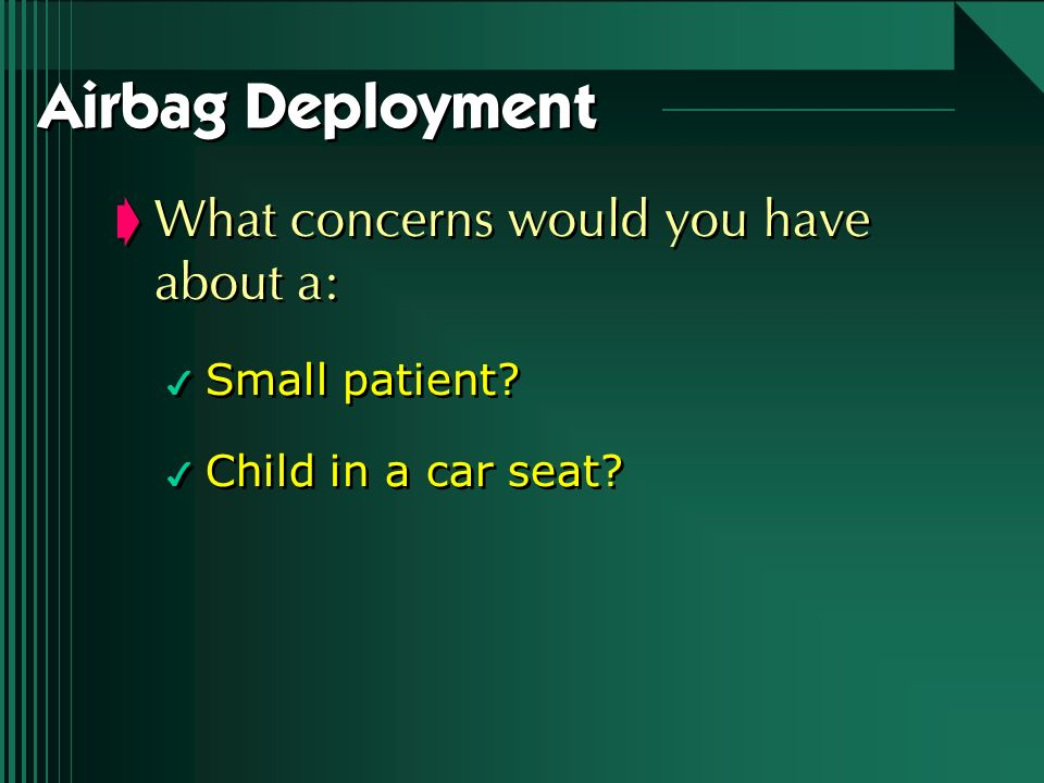 Airbag Deployment What concerns would you have about a: Small patient