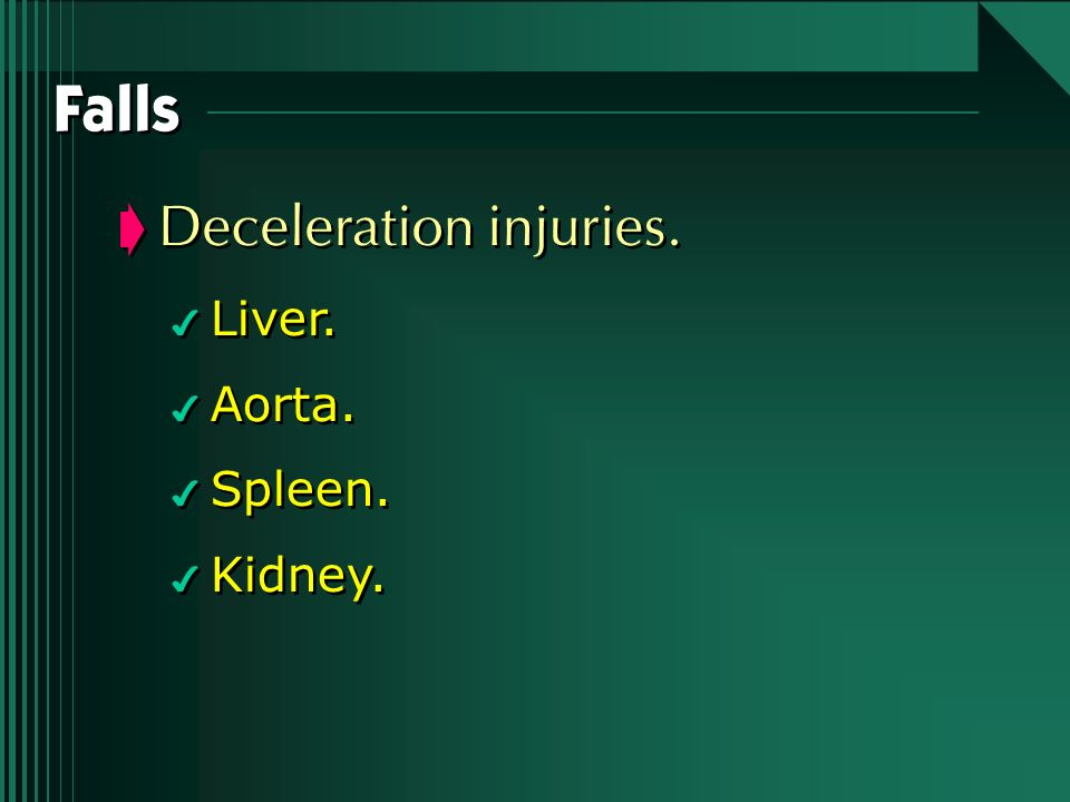 Falls Deceleration injuries. Liver. Aorta. Spleen. Kidney.