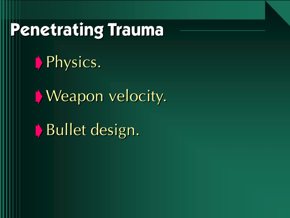 Penetrating Trauma Physics. Weapon velocity. Bullet design.